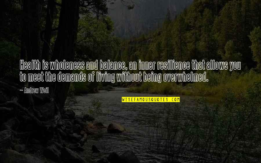 Resilience Quotes By Andrew Weil: Health is wholeness and balance, an inner resilience