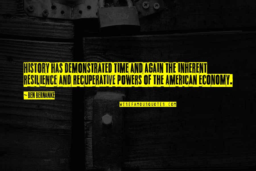 Resilience Quotes By Ben Bernanke: History has demonstrated time and again the inherent