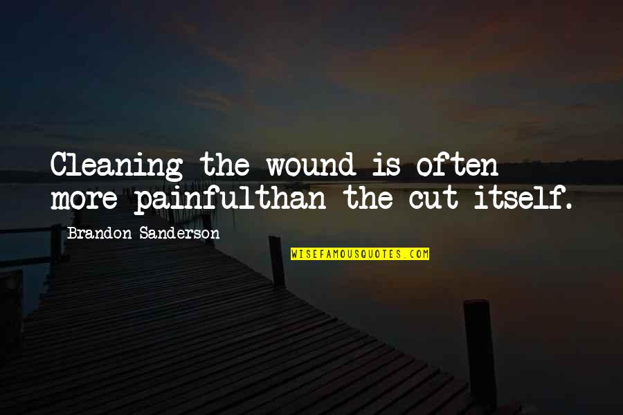 Resilience Quotes By Brandon Sanderson: Cleaning the wound is often more painfulthan the
