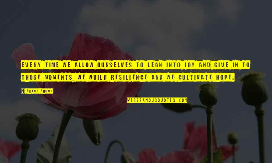 Resilience Quotes By Brene Brown: every time we allow ourselves to lean into