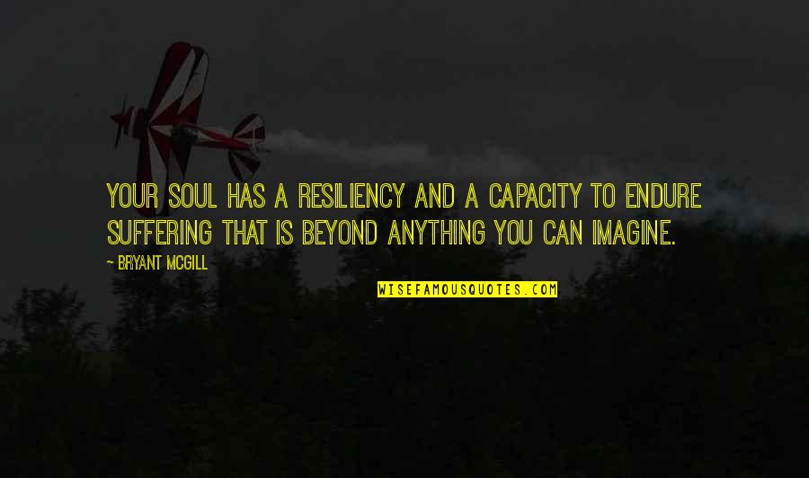 Resilience Quotes By Bryant McGill: Your soul has a resiliency and a capacity
