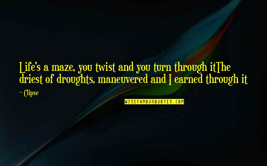Resilience Quotes By Clipse: Life's a maze, you twist and you turn