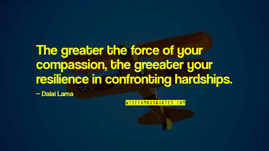 Resilience Quotes By Dalai Lama: The greater the force of your compassion, the