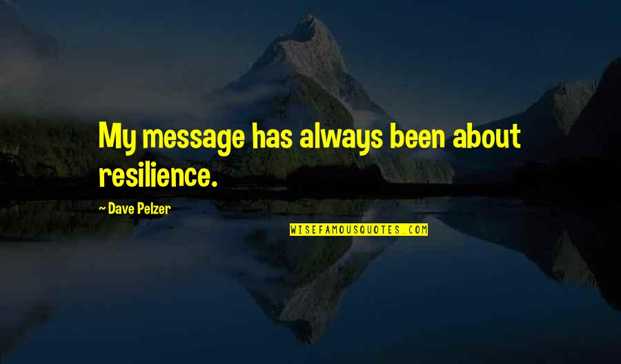 Resilience Quotes By Dave Pelzer: My message has always been about resilience.