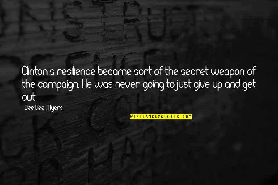 Resilience Quotes By Dee Dee Myers: Clinton's resilience became sort of the secret weapon