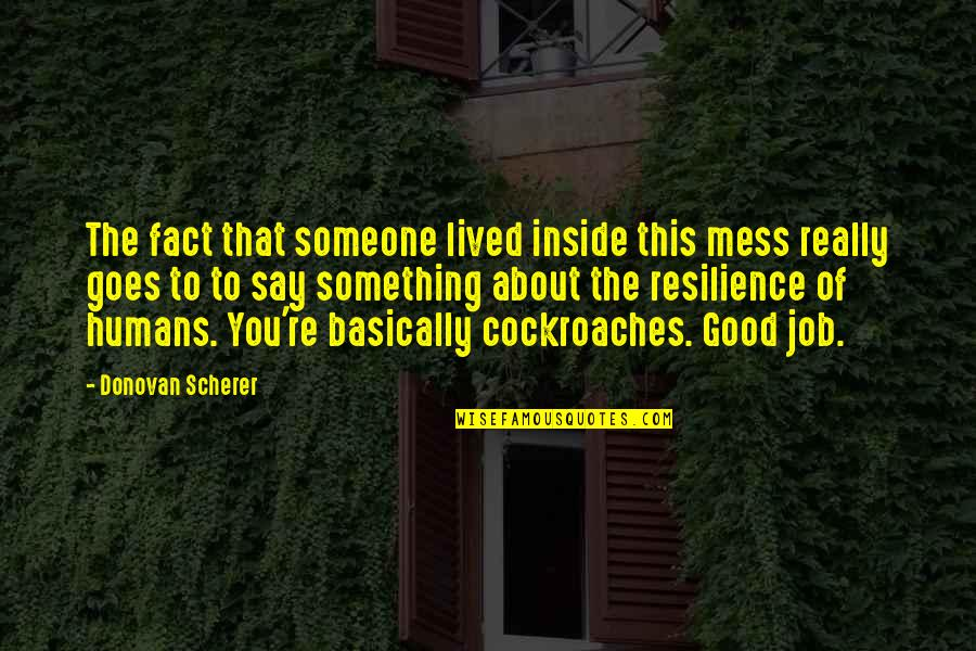 Resilience Quotes By Donovan Scherer: The fact that someone lived inside this mess