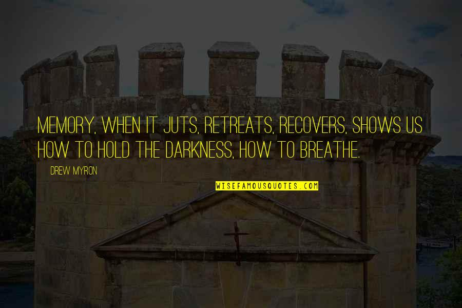 Resilience Quotes By Drew Myron: Memory, when it juts, retreats, recovers, shows us