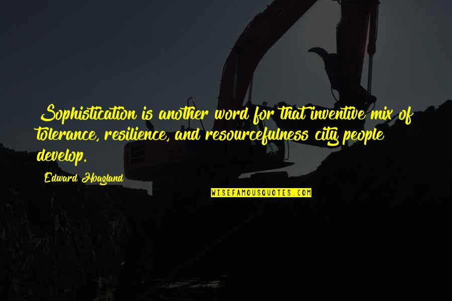 Resilience Quotes By Edward Hoagland: Sophistication is another word for that inventive mix