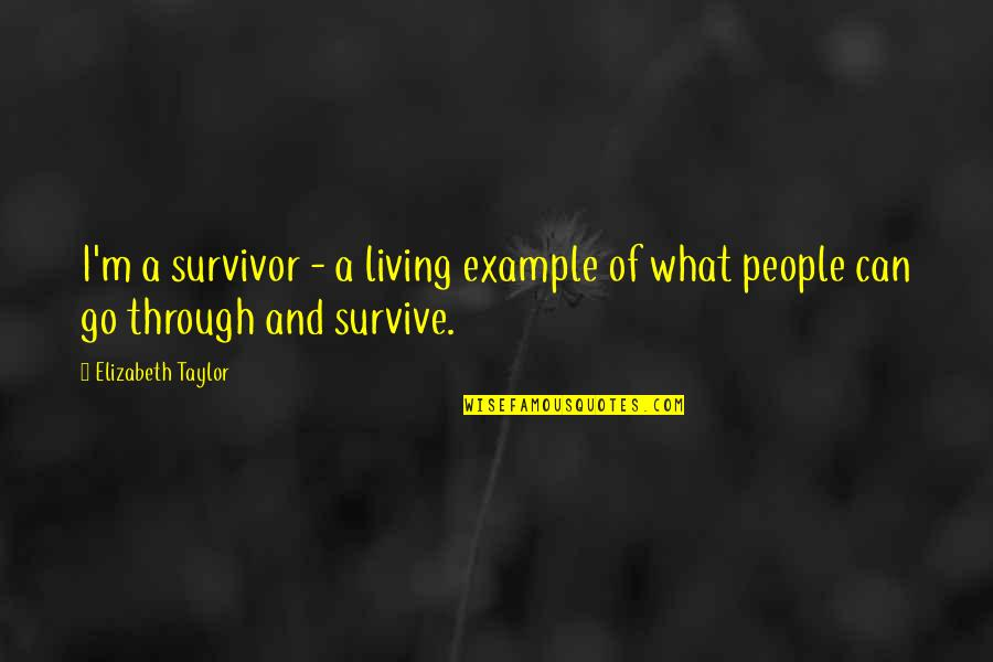 Resilience Quotes By Elizabeth Taylor: I'm a survivor - a living example of