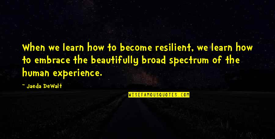 Resilience Quotes By Jaeda DeWalt: When we learn how to become resilient, we