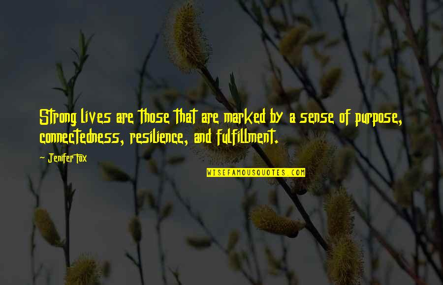 Resilience Quotes By Jenifer Fox: Strong lives are those that are marked by