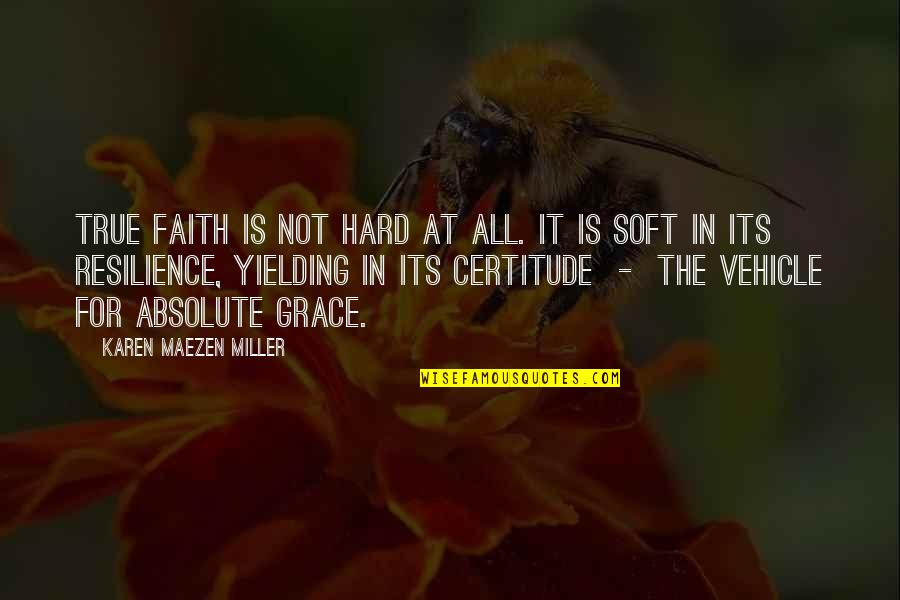 Resilience Quotes By Karen Maezen Miller: True faith is not hard at all. It