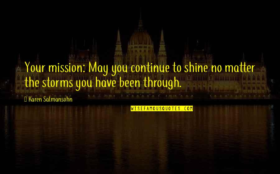 Resilience Quotes By Karen Salmansohn: Your mission: May you continue to shine no