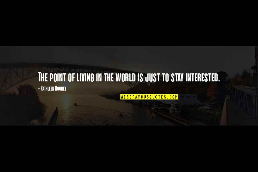 Resilience Quotes By Kathleen Rooney: The point of living in the world is