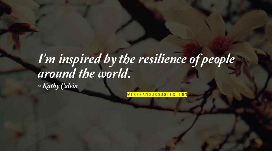 Resilience Quotes By Kathy Calvin: I'm inspired by the resilience of people around