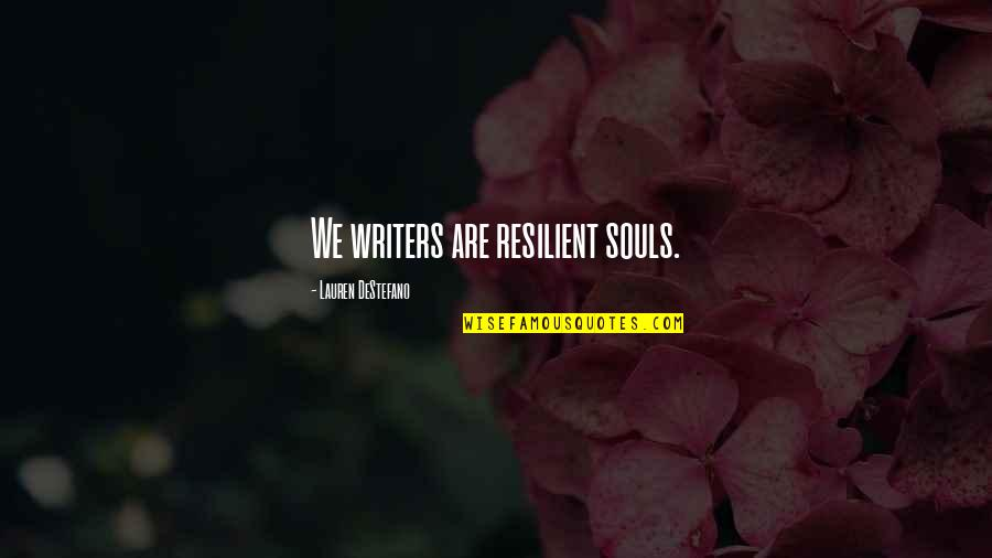 Resilience Quotes By Lauren DeStefano: We writers are resilient souls.