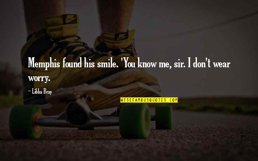 Resilience Quotes By Libba Bray: Memphis found his smile. 'You know me, sir.
