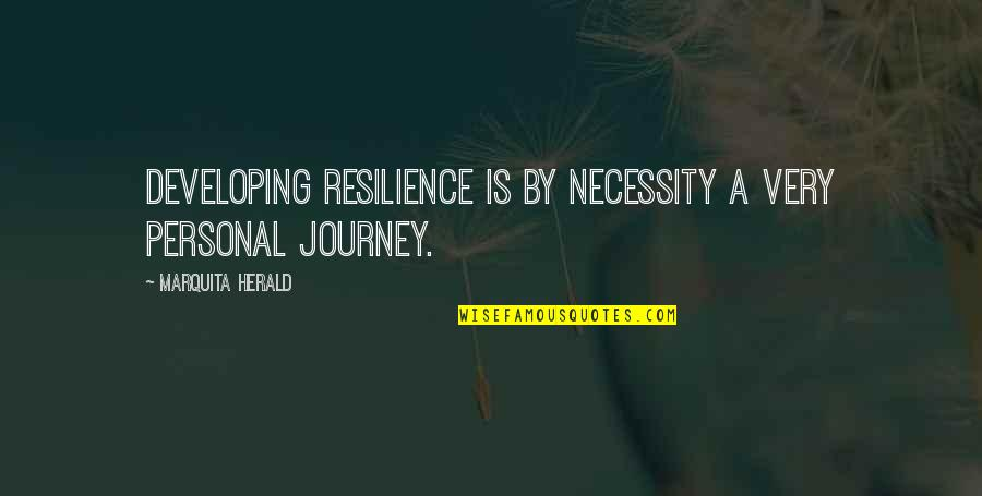 Resilience Quotes By Marquita Herald: developing resilience is by necessity a very personal