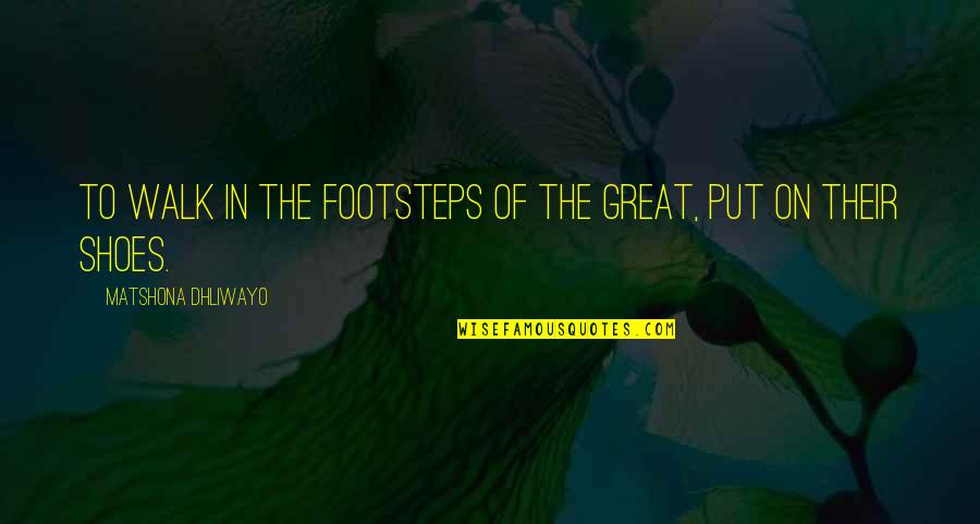 Resilience Quotes By Matshona Dhliwayo: To walk in the footsteps of the great,