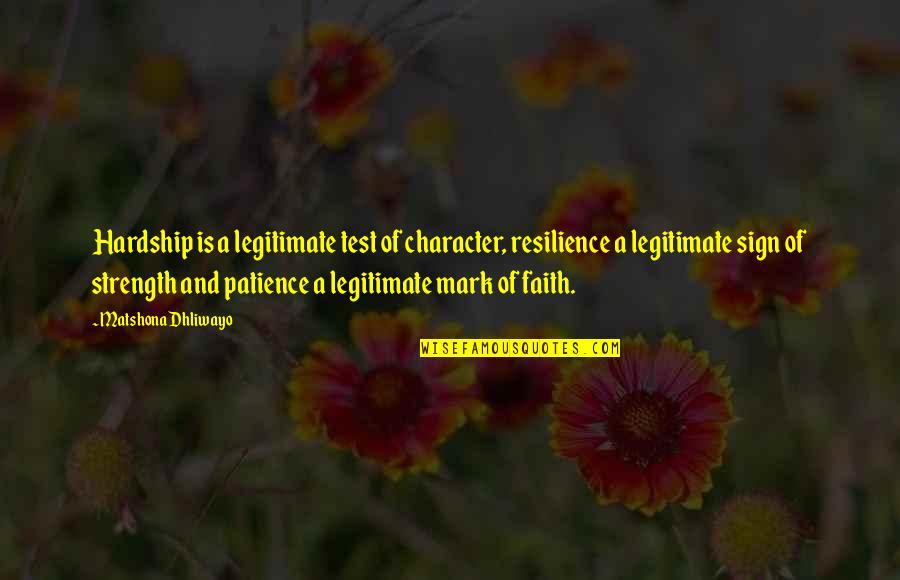 Resilience Quotes By Matshona Dhliwayo: Hardship is a legitimate test of character, resilience