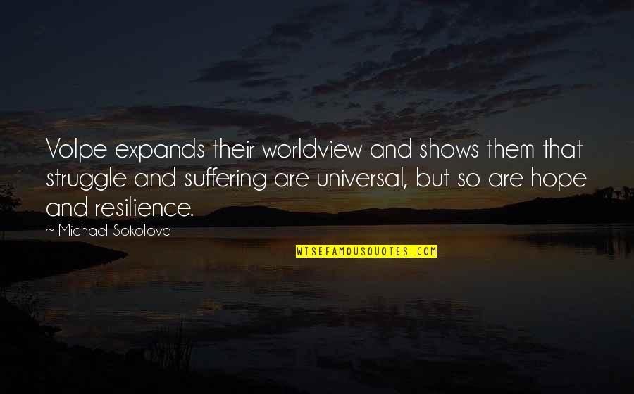 Resilience Quotes By Michael Sokolove: Volpe expands their worldview and shows them that