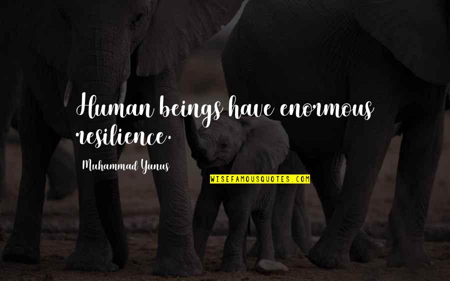 Resilience Quotes By Muhammad Yunus: Human beings have enormous resilience.