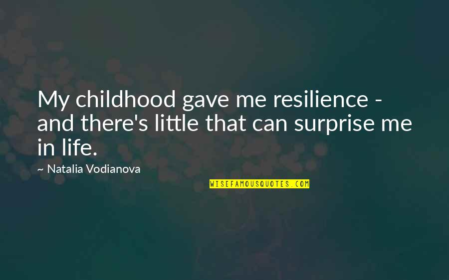 Resilience Quotes By Natalia Vodianova: My childhood gave me resilience - and there's