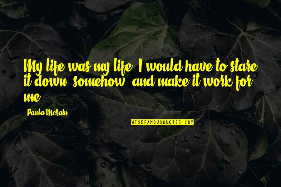 Resilience Quotes By Paula McLain: My life was my life; I would have