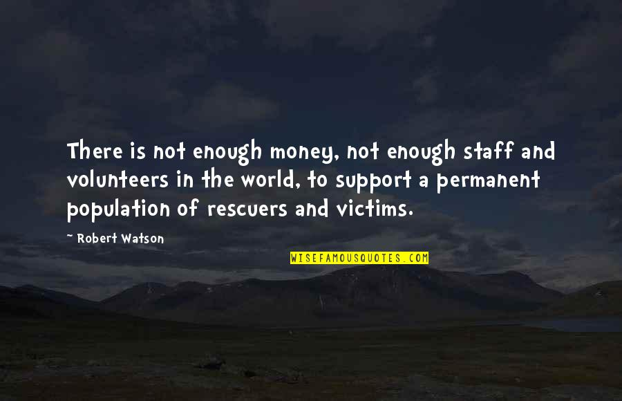 Resilience Quotes By Robert Watson: There is not enough money, not enough staff
