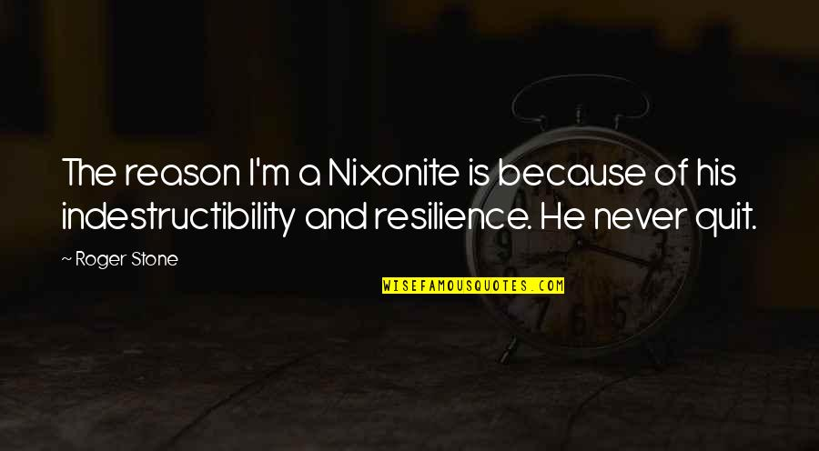 Resilience Quotes By Roger Stone: The reason I'm a Nixonite is because of