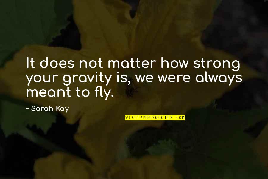Resilience Quotes By Sarah Kay: It does not matter how strong your gravity