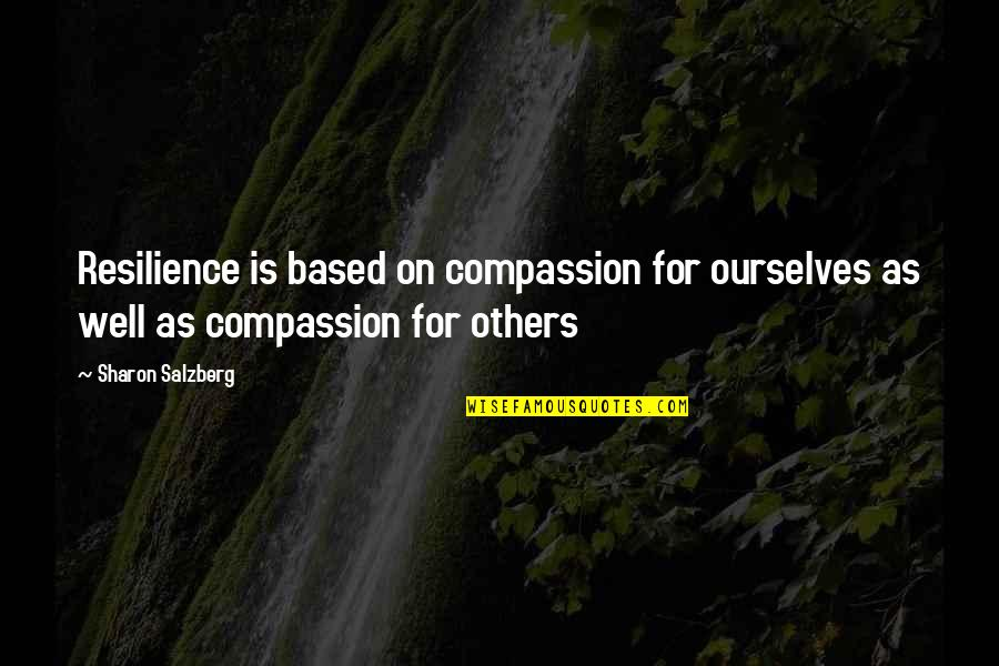 Resilience Quotes By Sharon Salzberg: Resilience is based on compassion for ourselves as