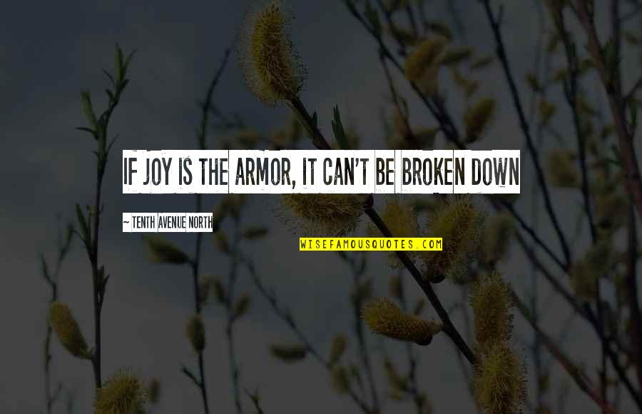 Resilience Quotes By Tenth Avenue North: If joy is the armor, it can't be