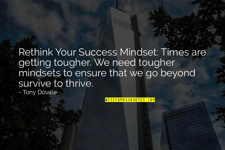 Resilience Quotes By Tony Dovale: Rethink Your Success Mindset: Times are getting tougher.