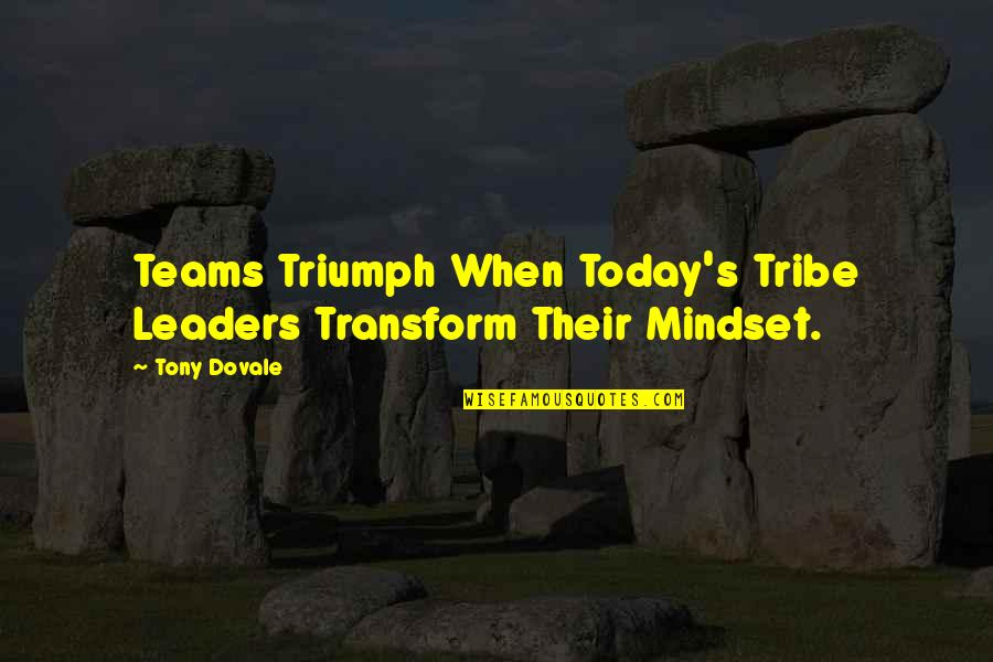 Resilience Quotes By Tony Dovale: Teams Triumph When Today's Tribe Leaders Transform Their