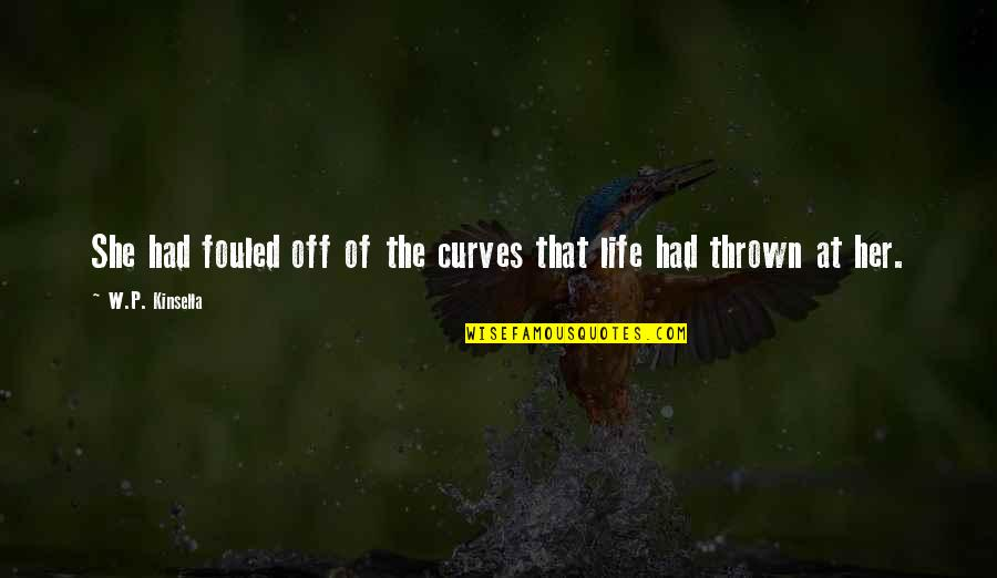 Resilience Quotes By W.P. Kinsella: She had fouled off of the curves that