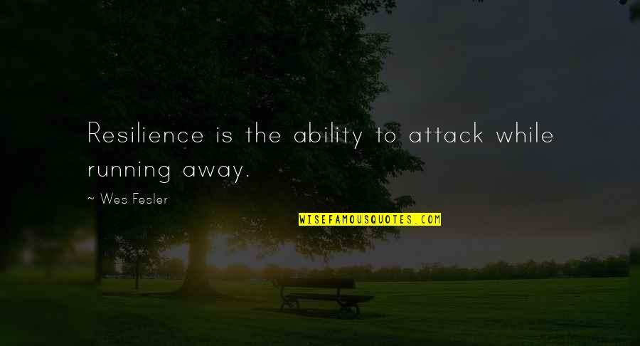 Resilience Quotes By Wes Fesler: Resilience is the ability to attack while running