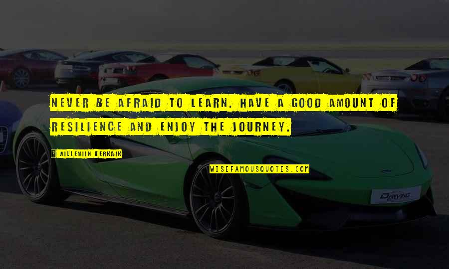 Resilience Quotes By Willemijn Verkaik: Never be afraid to learn. Have a good