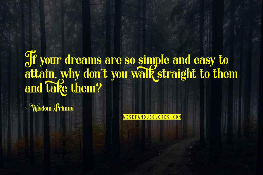 Resilience Quotes By Wisdom Primus: If your dreams are so simple and easy