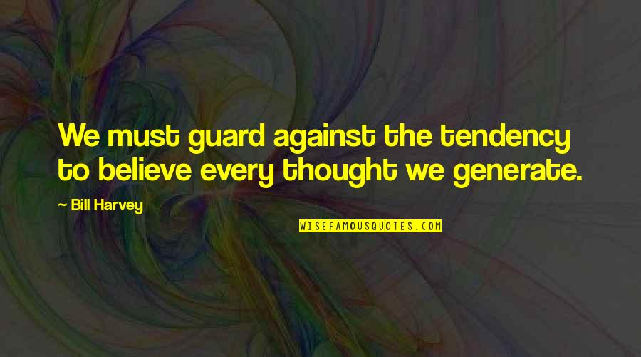 Resistencia Quotes By Bill Harvey: We must guard against the tendency to believe