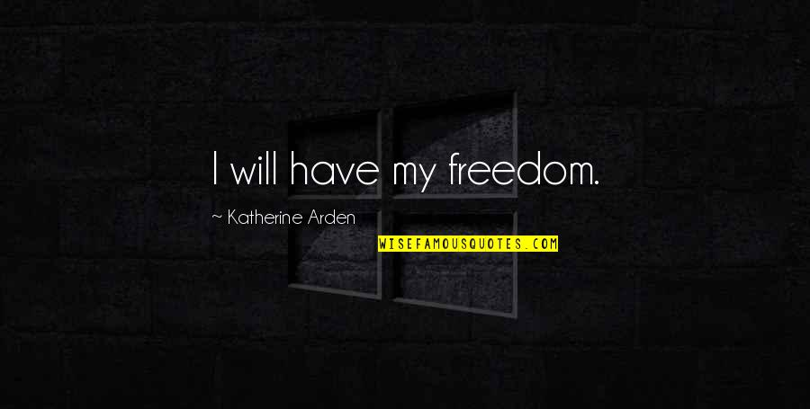 Resistencia Quotes By Katherine Arden: I will have my freedom.