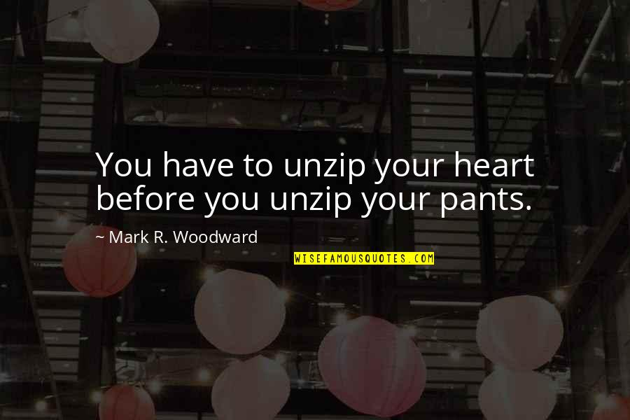 Resistencia Quotes By Mark R. Woodward: You have to unzip your heart before you