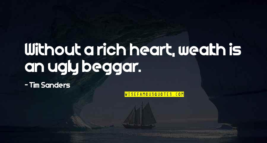 Resistencia Quotes By Tim Sanders: Without a rich heart, wealth is an ugly