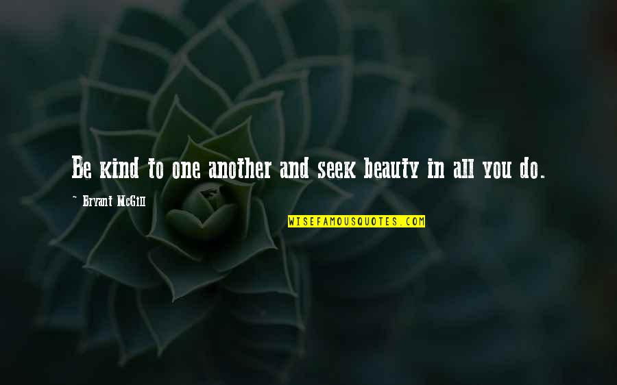Resister Quotes By Bryant McGill: Be kind to one another and seek beauty