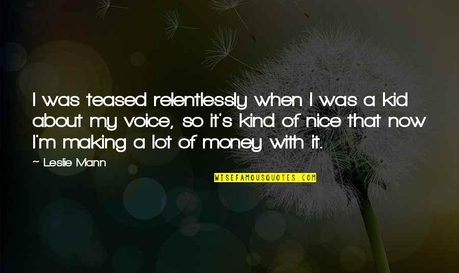 Resister Quotes By Leslie Mann: I was teased relentlessly when I was a