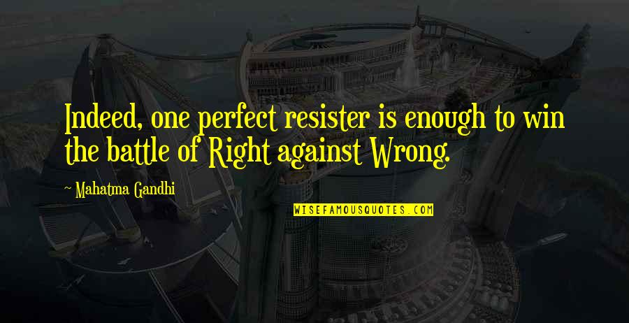 Resister Quotes By Mahatma Gandhi: Indeed, one perfect resister is enough to win