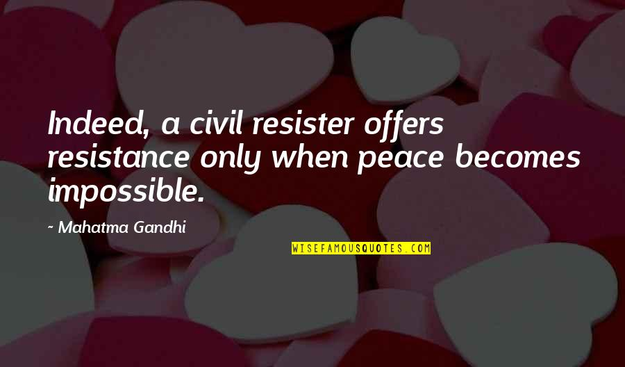 Resister Quotes By Mahatma Gandhi: Indeed, a civil resister offers resistance only when