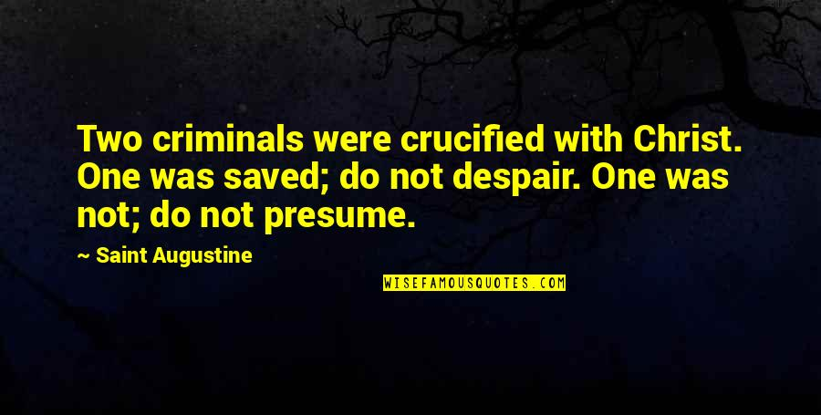 Resister Quotes By Saint Augustine: Two criminals were crucified with Christ. One was