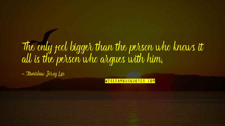 Resister Quotes By Stanislaw Jerzy Lec: The only fool bigger than the person who