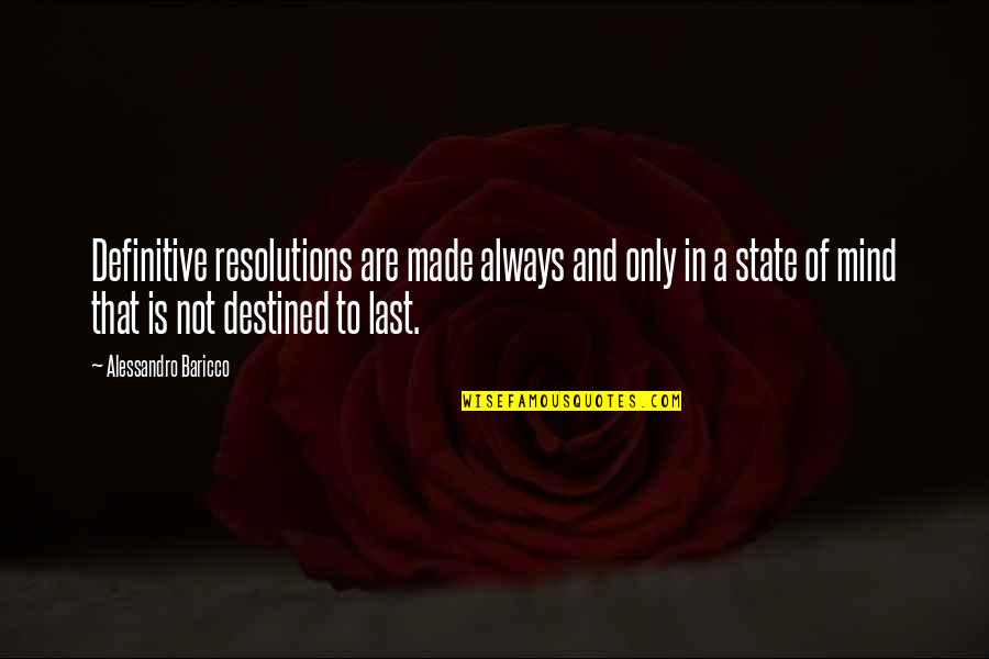 Resolutions Quotes By Alessandro Baricco: Definitive resolutions are made always and only in